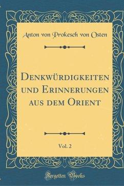 Denkwürdigkeiten und Erinnerungen aus dem Orient, Vol. 2 (Classic Reprint) - Osten, Anton von Prokesch von