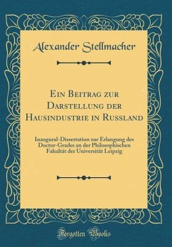 Ein Beitrag zur Darstellung der Hausindustrie in Russland - Stellmacher, Alexander