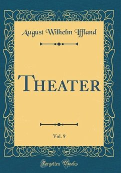 Theater, Vol. 9 (Classic Reprint) - Iffland, August Wilhelm