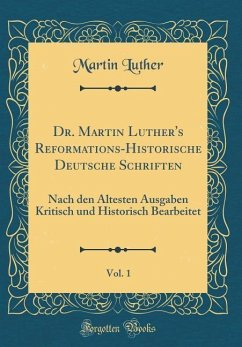 Dr. Martin Luther's Reformations-Historische Deutsche Schriften, Vol. 1 - Luther, Martin