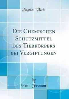 Die Chemischen Schutzmittel des Tierkörpers bei Vergiftungen (Classic Reprint)