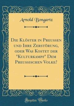 Die Klöster in Preussen und Ihre Zerstörung, oder Was Kostet der