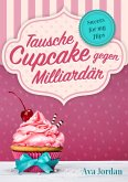 Tausche Cupcake gegen Milliardär (eBook, ePUB)