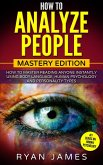 How to Analyze People : Mastery Edition - How to Master Reading Anyone Instantly Using Body Language, Human Psychology, and Personality Types (eBook, ePUB)