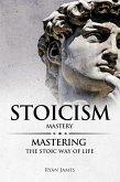 Stoicism : Mastery - Mastering the Stoic Way of Life (eBook, ePUB)
