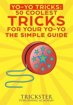 Yo-Yo Tricks 50 Coolest Tricks For Your Yo-Yo The Simple Guide (eBook, ePUB)