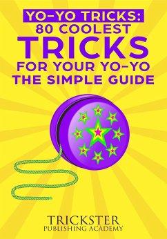 Yo-Yo Tricks 80 Coolest Tricks For Your Yo-Yo The Simple Guide (eBook, ePUB)