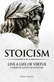 Stoicism : Live a Life of Virtue - Complete Guide on Stoicism (eBook, ePUB)