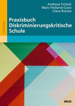 Praxisbuch Diskriminierungskritische Schule - Foitzik, Andreas; Holland-Cunz, Marc; Riecke, Clara