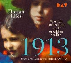 1913 - Was ich unbedingt noch erzählen wollte, 3 Audio-CDs - Illies, Florian