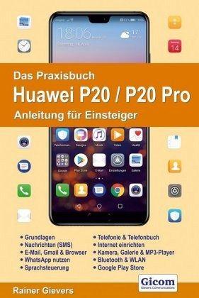 Das Praxisbuch Huawei P20 / P20 Pro - Anleitung für Einsteiger - Gievers, Rainer