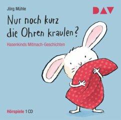 Nur noch kurz die Ohren kraulen? Hasenkinds Mitmach-Geschichten, 1 Audio-CD - Mühle, Jörg