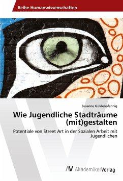 Wie Jugendliche Stadträume (mit)gestalten - Güldenpfennig, Susanne