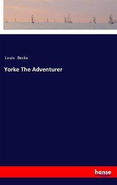 Yorke The Adventurer - Becke, Louis