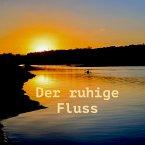 Der ruhige Fluss: 10 Minuten am Tag für weniger Stress und mehr Gelassenheit (MP3-Download)