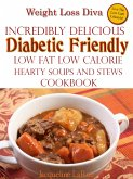 Weight Loss Diva Incredibly Delicious Diabetic Friendly Low Fat Low Calorie Hearty Soups And Stews Cookbook (eBook, ePUB)