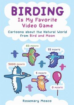 Birding Is My Favorite Video Game (eBook, ePUB)
