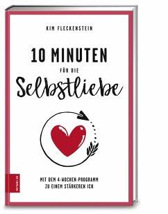 10 Minuten für die Selbstliebe - Fleckenstein, Kim