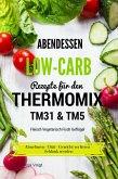 Abendessen Low-Carb Rezepte für den Thermomix TM31 & TM5 Fleisch Vegetarisch Fisch Geflügel Abnehmen - Diät - Gewicht verlieren - Schlank werden (eBook, ePUB)