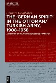 The 'German Spirit' in the Ottoman and Turkish Army, 1908-1938 (eBook, ePUB)