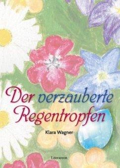 Der verzauberte Regentropfen - Wagner, Klara
