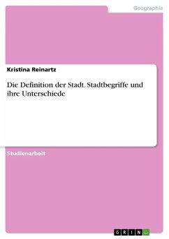 Die Definition der Stadt. Stadtbegriffe und ihre Unterschiede - Reinartz, Kristina