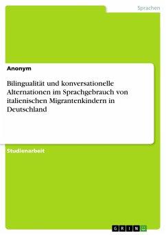 Bilingualität und konversationelle Alternationen im Sprachgebrauch von italienischen Migrantenkindern in Deutschland - Anonym