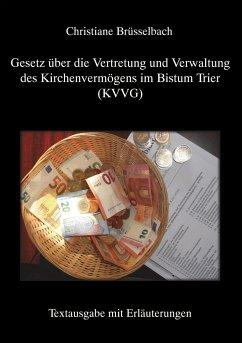Gesetz über die Vertretung und Verwaltung des Kirchenvermögens im Bistum Trier (KVVG) - Christiane Brüsselbach