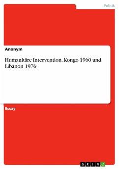 Humanitäre Intervention. Kongo 1960 und Libanon 1976 - Anonym
