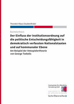 Der Einfluss der Institutionsordnung auf die politische Entscheidungsfähigkeit in demokratisch verfassten Nationalstaaten und auf kommunaler Ebene - Daubenthaler, Thorsten Klaus