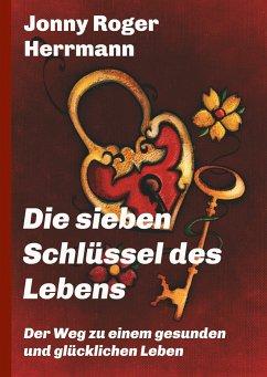 Die sieben Schlüssel des Lebens - Herrmann, Jonny Roger