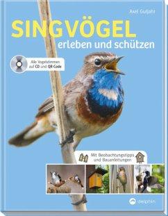 Singvögel erleben und schützen - Gutjahr, Axel