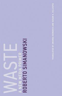 Waste: A New Media Primer - Simanowski, Roberto