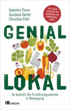 Genial lokal - Thurn, Valentin; Oertel, Gundula; Pohl, Christine