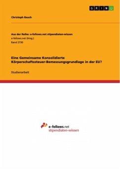Eine Gemeinsame Konsolidierte Körperschaftssteuer-Bemessungsgrundlage in der EU? - Bauch, Christoph