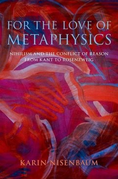 For the Love of Metaphysics: Nihilism and the Conflict of Reason from Kant to Rosenzweig - Nisenbaum, Karin