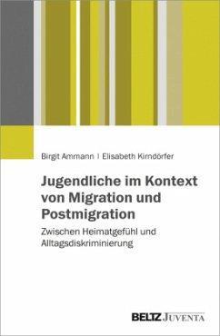 Jugendliche im Kontext von Migration und Postmigration - Ammann, Birgit; Kirndörfer, Elisabeth