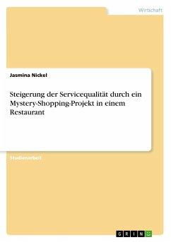 Steigerung der Servicequalität durch ein Mystery-Shopping-Projekt in einem Restaurant - Nickel, Jasmina