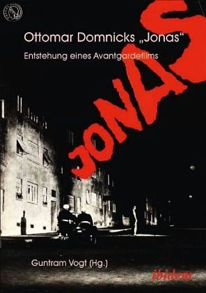 Ottomar Domnicks JONAS. Entstehung eines Avantgardefilms - Vogt, Guntram