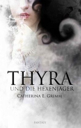 Thyra und die Hexenjäger - Grimm, Catherina E.