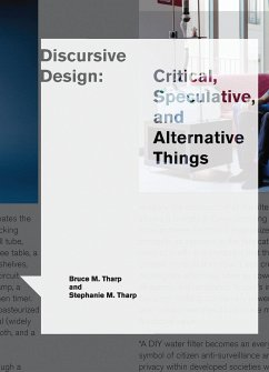 Discursive Design: Critical, Speculative, and Alternative Things - Tharp, Bruce M.;Tharp, Stephanie M.