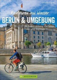 Radtouren am Wasser Berlin und Umgebung - Volpert, Christine