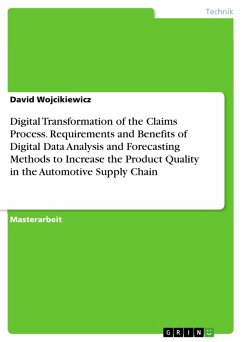 Digital Transformation of the Claims Process. Requirements and Benefits of Digital Data Analysis and Forecasting Methods to Increase the Product Quality in the Automotive Supply Chain (eBook, PDF)