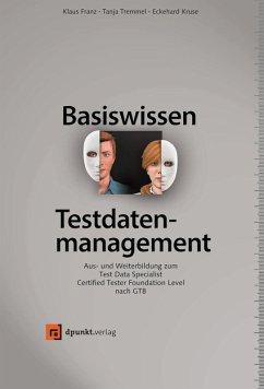 Basiswissen Testdatenmanagement (eBook, PDF) - Franz, Klaus; Tremmel, Tanja; Kruse, Eckehard