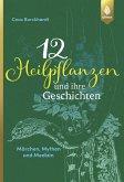 12 Heilpflanzen und ihre Geschichten (eBook, PDF)