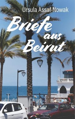Briefe aus Beirut (eBook, ePUB) - Ursula Assaf-Nowak