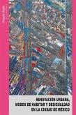 Renovación urbana, modos de habitar y desigualdad en la Ciudad de México (eBook, ePUB)