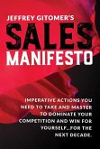Jeffrey Gitomer's Sales Manifesto: Imperative Actions You Need to Take and Master to Dominate Your Competition and Win for Yourself...for the Next Dec