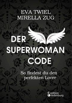 Der Superwoman Code - So findest du den perfekten Lover - Twiel, Eva; Zug, Mirella