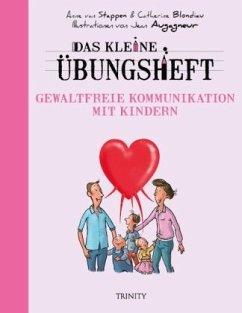 Das kleine Übungsheft - Gewaltfreie Kommunikation mit Kindern - Stappen, Anne van;Blondiau, Catherine